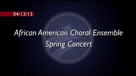 Thumbnail for entry African American Choral Ensemble Spring Concert 2013