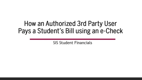 Thumbnail for entry How to Pay a Student's Bill with e-Check if You are a Third Party User/Parent
