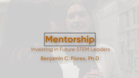 Thumbnail for entry Mentoring: Investing in Future Stem Leaders with Dr. Benjamin Flores