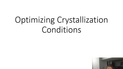 Thumbnail for entry Optimizing Crystallization Conditions