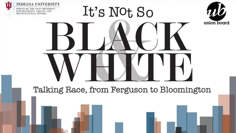Thumbnail for entry It's Not So Black and White: Talking Race, From Ferguson to Bloomington
