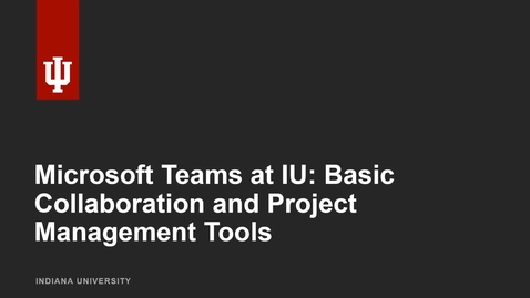 Thumbnail for entry Microsoft Teams at IU: Basic Collaboration and Project Management Skills