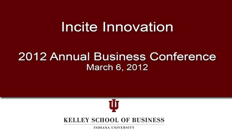 Thumbnail for entry 66th Annual IU Kelley Business Conference: Incite Innovation