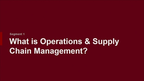 Thumbnail for entry P200 01-1 What is Operations and Supply Chain Management