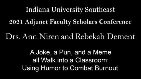 Thumbnail for entry 2021 Adjunct Faculty Scholars Conference : A Joke, a Pun, and a Meme all Walk into a Classroom: Using Humor to Combat Burnout – Drs. Ann Niren and Rebekah Dement, Indiana University Southeast