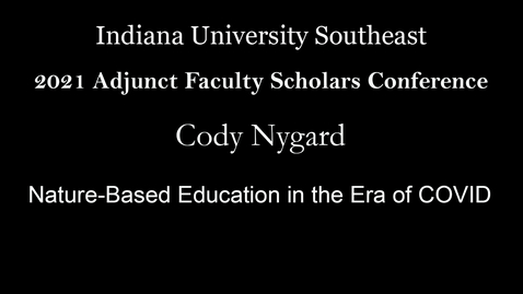 Thumbnail for entry 2021 Adjunct Faculty Scholars Conference : Nature-Based Education in the Era of COVID – Cody Nygard, Bellarmine University