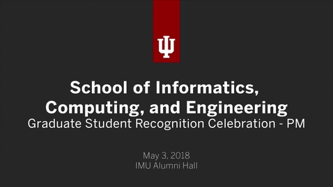 Thumbnail for entry School of Informatics, Computing, and Engineering - Graduate Student Recognition Celebration 2018 - PM