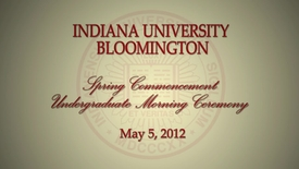 Thumbnail for entry 183rd Indiana University Bloomington Commencement May 5, 2012 - Morning Session