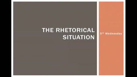 Thumbnail for entry Lecture 5:  The Rhetorical Situation