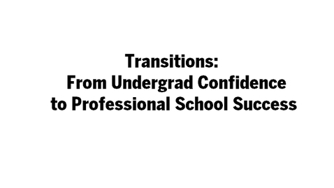 Thumbnail for entry Transitions:  From Undergrad Confidence to Professional School Success