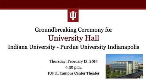 Thumbnail for entry IUPUI University Hall Groundbreaking