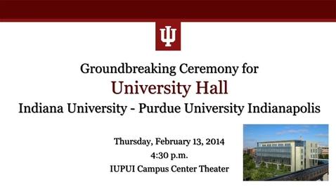 Thumbnail for entry IUPUI University Hall Groundbreaking