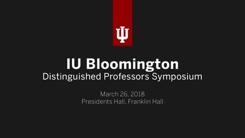 Thumbnail for entry IUB Distinguished Professors Symposium 2018