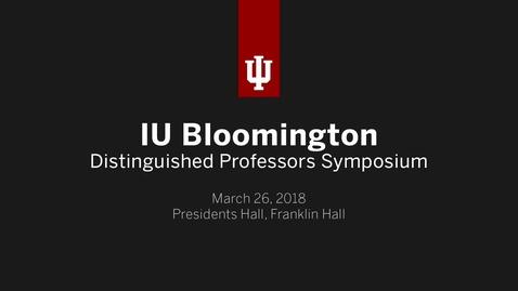 Thumbnail for entry IUB Distinguished Professors Symposium 2018