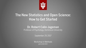 "Thumbnail for entry Workshop in Methods: Dr. Robert Calin-Jageman, ""The New Statistics and Open Science: How to get started"" (September 29, 2017)"