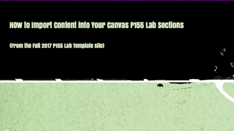 Thumbnail for entry (1) How to Import Content to your Lab sites from the Lab Template.