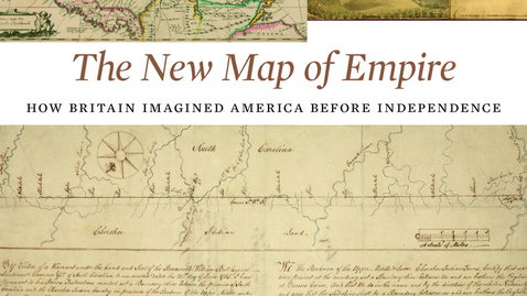 """Thumbnail for entry 2019 May 23, S. Max Edelson, """"The New Map of Empire: How Britain Imagined America Before Independence"""""""