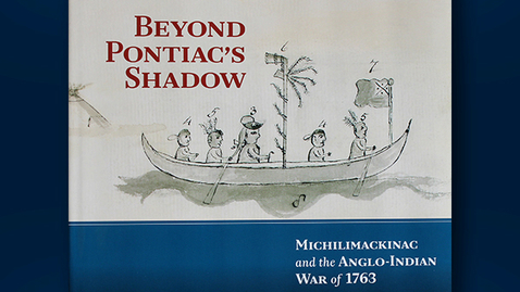 """Thumbnail for entry 2013 October 8, Keith Widder, """"Beyond Pontiac's Shadow: Michilimackinac and the Anglo-Indian War of 1763"""""""