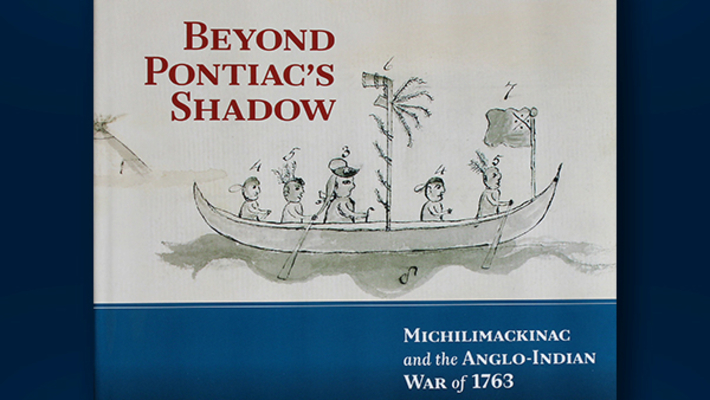 """2013 October 8, Keith Widder, """"Beyond Pontiac's Shadow: Michilimackinac and the Anglo-Indian War of 1763"""""""