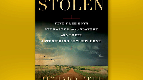 """Thumbnail for entry 2020 October 26, Richard Bell, """"Stolen: Five Free Boys Kidnapped into Slavery and their Astonishing Odyssey Home"""""""
