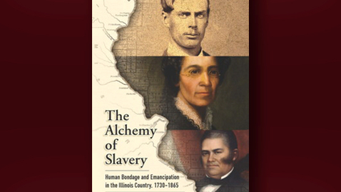 Thumbnail for entry 2020 June 26, Bookworm #14  – The Alchemy of Slavery: Human Bondage and Emancipation in the Illinois Country (M. Scott Heerman)