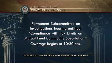 Thumbnail for entry Congressional Papers, 1964-2015 > 2009-2014 > Government and Homeland Security, 1984-2014 > Homeland Security and Governmental Affairs Committee hearings (HSGAC) > Committee hearings > Compliance with Tax Limits on Mutual Fund Commodity Speculation, Ja...