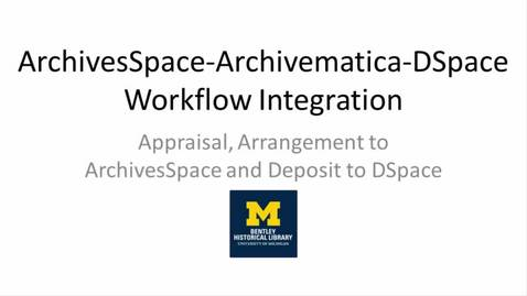Thumbnail for entry ArchivesSpace-Archivematica-DSpace Workflow Integration Part 2: Appraisal, Arrangement to ArchivesSpace and Deposit to DSpace