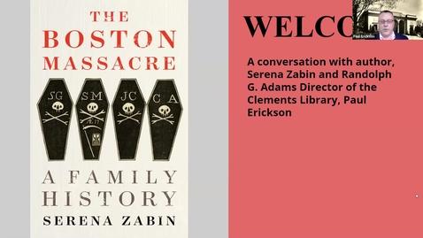 "Thumbnail for entry 2021 April 22, Serena Zabin, ""The Boston Massacre: A Family History"""