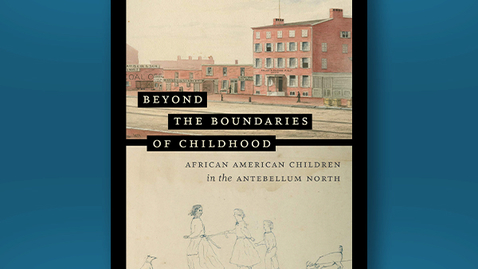 Thumbnail for entry 2021 June 18, Bookworm #32 – African American Children in the Antebellum North (Crystal Webster)