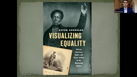 """Thumbnail for entry 2021 May 5, Aston Gonzalez, """"Visualizing Equality: African American Rights and Visual Culture in the Nineteenth Century"""""""