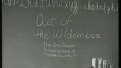Thumbnail for entry Out of the wilderness : The One-Room Schoolhouses of Macomb County, MI