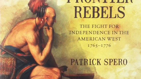"""Thumbnail for entry 2019 June 4, Patrick Spero, """"The Fight for Independence in the American West, 1765-1776"""""""