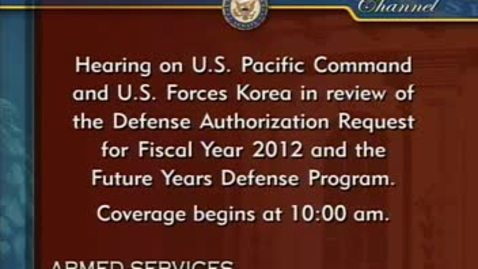 Thumbnail for entry Congressional Papers, 1964-2015 > 2009-2014 > Defense and Armed Services Committee (SASC), 1997-2015 > Committee hearings and investigations (SASC) > U.S. Pacific Command and U.S. Forces Korea, April 12, 2011