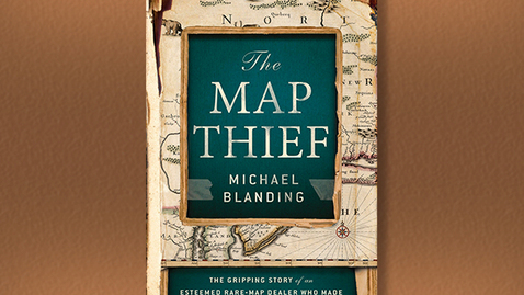 "Thumbnail for entry 2014 September 24, Michael Blanding, ""The Map Thief: The Gripping Story of an Esteemed Rare-Map Dealer Who Made Millions Stealing Priceless Maps"""