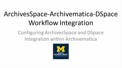 Thumbnail for entry ArchivesSpace-Archivematica-DSpace Workflow Integration Part 1: Configuring ArchivesSpace and DSpace Integration within Archivematica