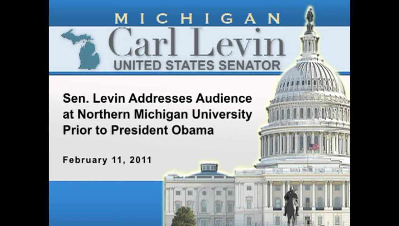 Congressional Papers, 1964-2015 > 2009-2014 > Audiovisual materials > YouTube videos > Sen. Levin Addresses Audience at Northern Michigan University Prior to President Obama, 2011 March 21