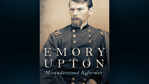 "Thumbnail for entry 2018 October 9 - David Fitzpatrick ""Emory Upton: Misunderstood Reformer"""