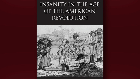 Thumbnail for entry 2021 April 16, Bookworm #30 – Liberty and Insanity in the Age of the American Revolution (Sarah Swedberg)