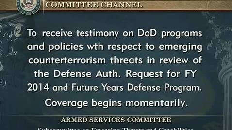 Thumbnail for entry Congressional Papers, 1964-2015 > 2009-2014 > Defense and Armed Services Committee (SASC), 1997-2015 > Committee hearings and investigations (SASC) > Emerging Counterterrorism Threats, April 9, 2013