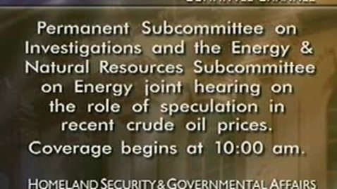 Thumbnail for entry Congressional Papers, 1964-2015 > 2003-2008 > Government and Homeland Security, 1993-2011 > Homeland Security and Governmental Affairs Committee (GAC; HSGAC) > Committee hearings (GAC; HSGAC) > Videos > Speculation in the Crude Oil Market, December 11,...