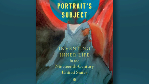 Thumbnail for entry 2020 May 1, Bookworm #6 – The Portrait's Subject: Inventing Inner Life in the 19th century United States (Sarah Blackwood)