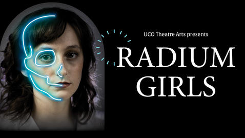Thumbnail for entry UCO Theater Department Presents: Radium Girls