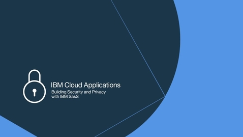 Thumbnail for entry IBM Cloud Applications: Building Security and Privacy with IBM SaaS