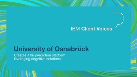 Thumbnail for entry University of Osnabruck creates a flu prediction platform leveraging cognitive solutions
