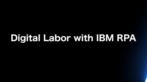 Thumbnail for entry Digital Labor with IBM RPA