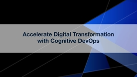 Thumbnail for entry Accelerate Digital Transformation with Cognitive DevOps