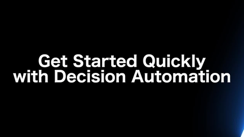 Thumbnail for entry Get Started Quickly with Decision Automation