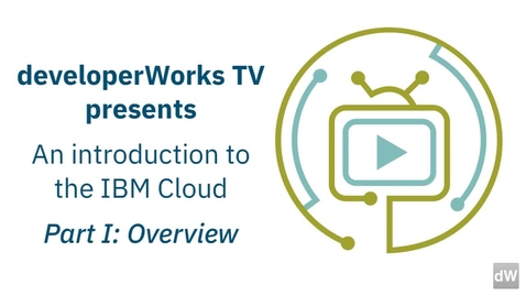 Thumbnail for entry IBM Cloud 入门,第 1 部分