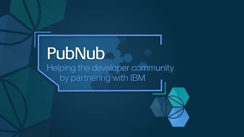 Thumbnail for entry PubNub: Helping the developer community by partnering with IBM