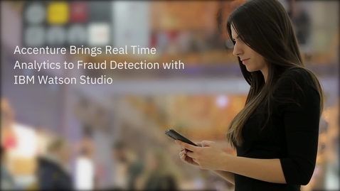 Thumbnail for entry Accenture Brings Real Time Analytics to Fraud Detection With IBM Watson Studio
